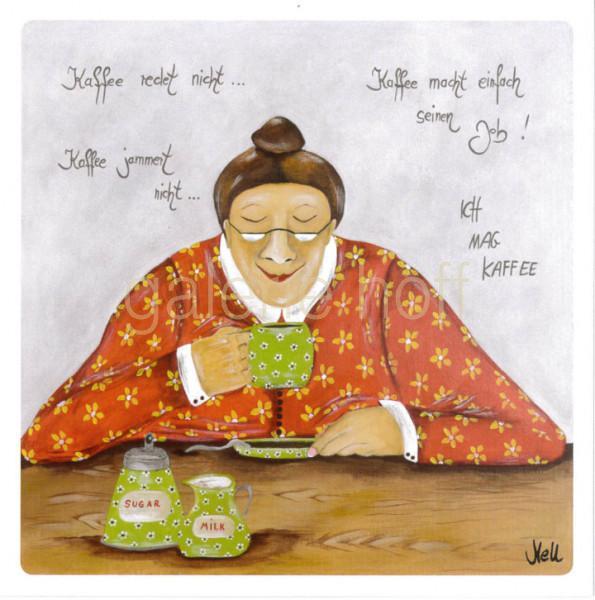 Nell - Kaffee redet nicht... Kaffee jammert nicht .... Kaffee macht einfach seinen Job!, ICH MAG KA